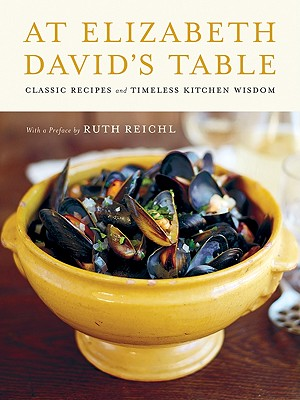 At Elizabeth David's Table By David, Elizabeth/ Rodgers, Rick/ Reichl, Ruth
