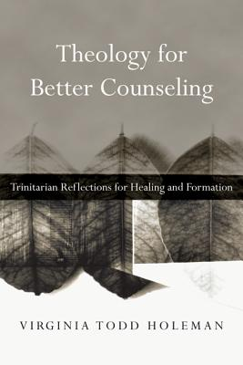 Theology for Better Counseling By Holeman, Virginia Todd